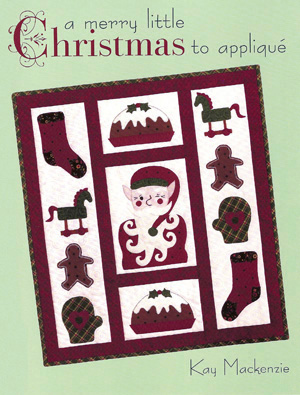 A Merry Little Christmas to Appliqué by Kay Mackenzie