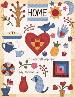 Home: A Heartfelt Nap Quilt by Kay Mackenzie